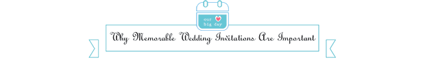 Why memorable wedding invitations are important
